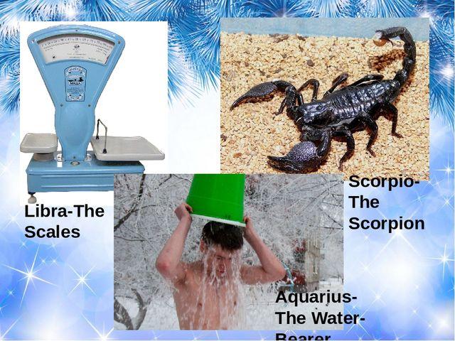 Libra-The Scales Aquarius-The Water-Bearer Scorpio-The Scorpion