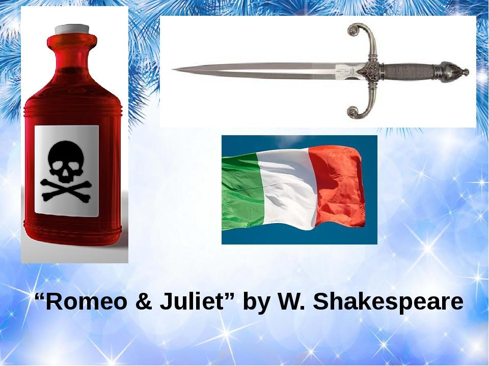 """""""Romeo & Juliet"""" by W. Shakespeare"""