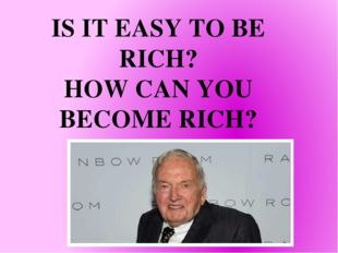 IS IT EASY TO BE RICH? HOW CAN YOU BECOME RICH?