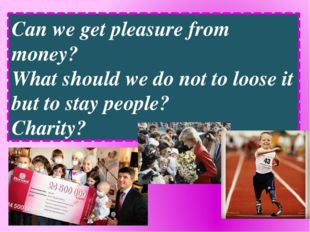 Can we get pleasure from money? What should we do not to loose it but to stay