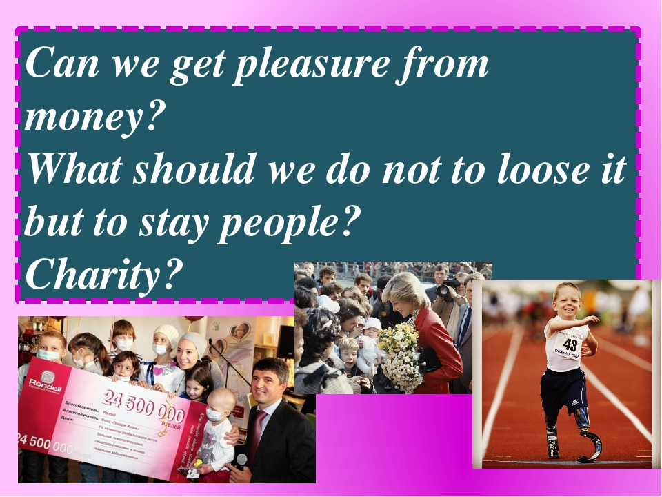 Can we get pleasure from money? What should we do not to loose it but to stay...