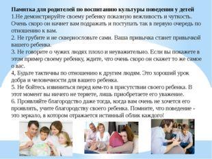 Памятка для родителей по воспитанию культуры поведения у детей 1.Не демонстри