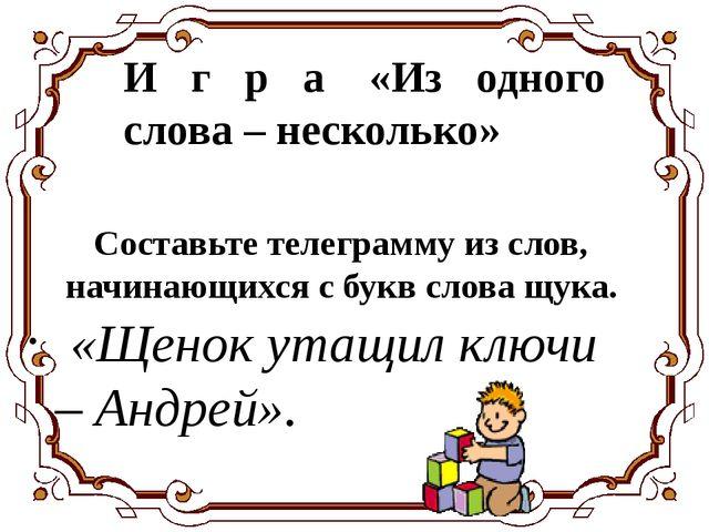 Составьте телеграмму из слов, начинающихся с букв слова щука. «Щенок утащил...