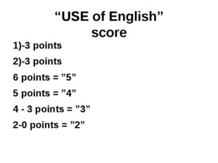 """USE of English"" score 1)-3 points 2)-3 points 6 points = ""5"" 5 points = ""4"""