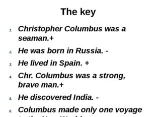 The key Christopher Columbus was a seaman.+ He was born in Russia. - He lived
