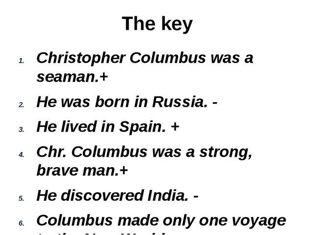 The key Christopher Columbus was a seaman.+ He was born in Russia. - He lived...