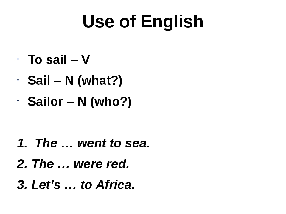 Use of English To sail – V Sail – N (what?) Sailor – N (who?) 1. The … went t...