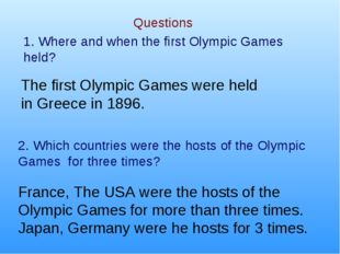 Questions 1. Where and when the first Olympic Games held? 2. Which countries