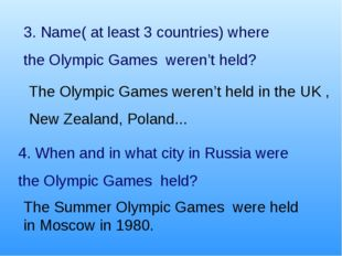 3. Name( at least 3 countries) where the Olympic Games weren't held? 4. When