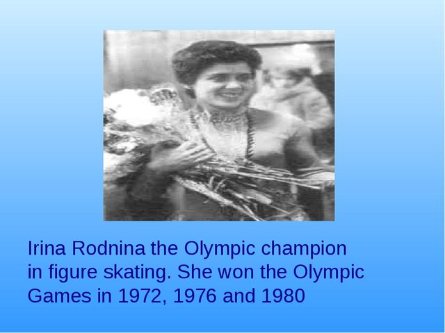 Irina Rodnina the Olympic champion in figure skating. She won the Olympic Gam...