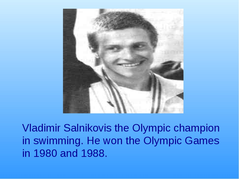 Vladimir Salnikovis the Olympic champion in swimming. He won the Olympic Game...