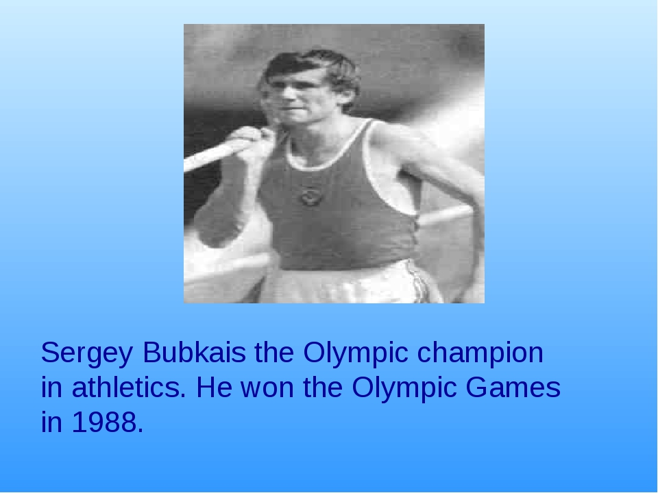 Sergey Bubkais the Olympic champion in athletics. He won the Olympic Games in...