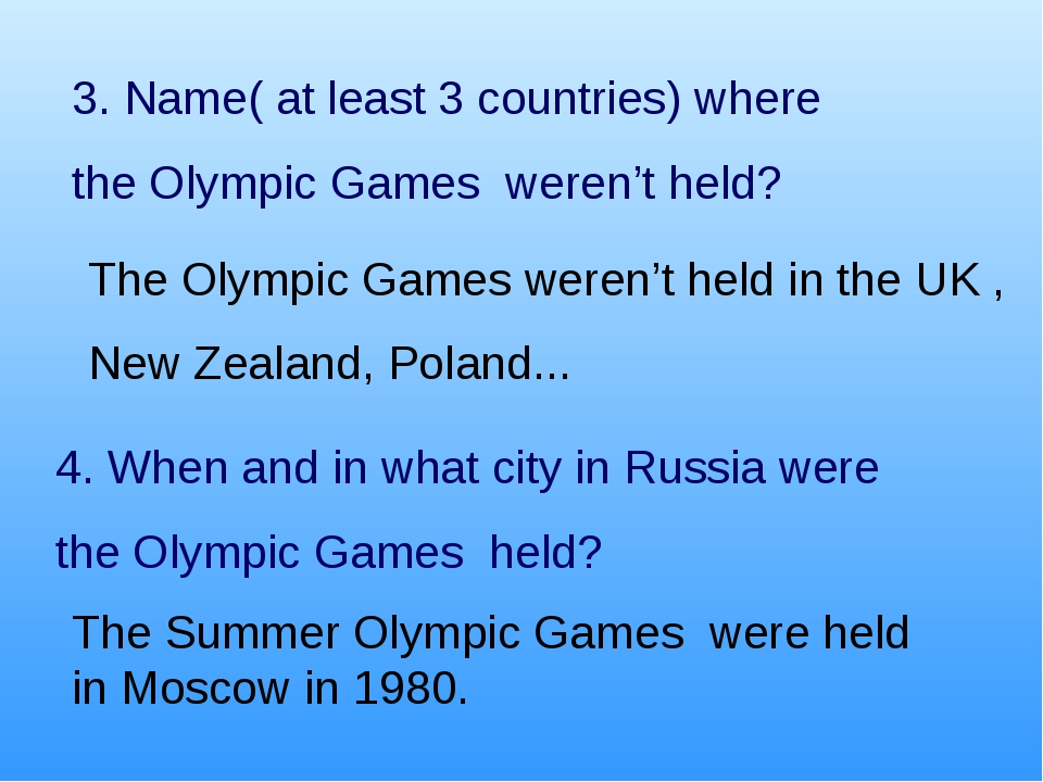 3. Name( at least 3 countries) where the Olympic Games weren't held? 4. When...