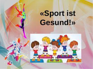 «Sport ist Gesund!»