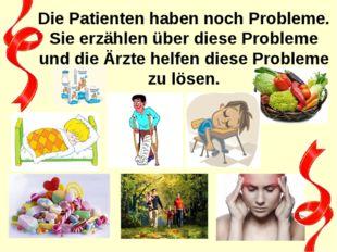 Die Patienten haben noch Probleme. Sie erzählen über diese Probleme und die Ä