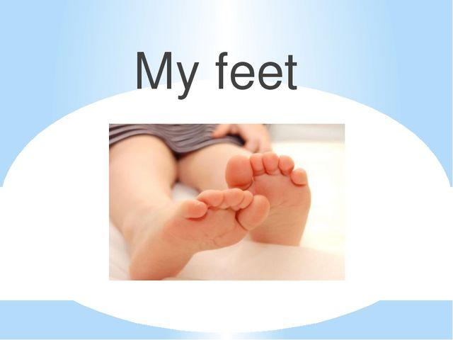 My feet