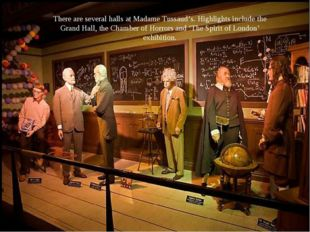 There are several halls at Madame Tussaud's. Highlights include the Grand Hal