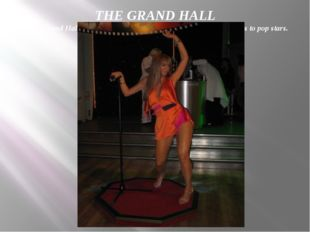 THE GRAND HALL In the Grand Hall you will find all kinds of celebrities, from