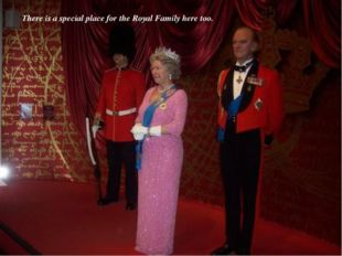 There is a special place for the Royal Family here too.