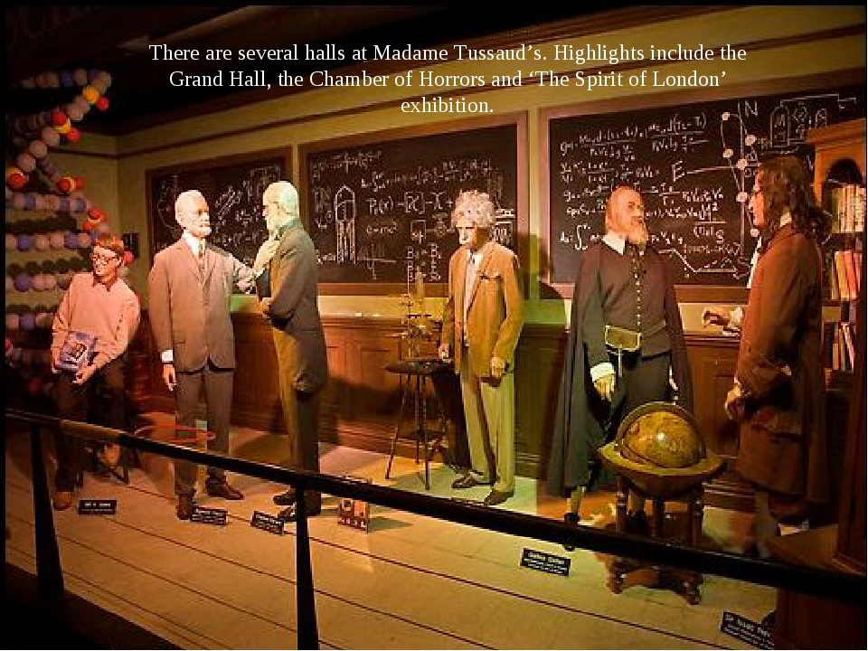 There are several halls at Madame Tussaud's. Highlights include the Grand Hal...