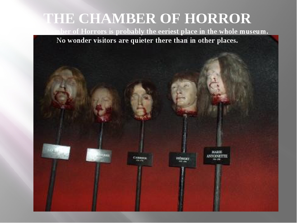 THE CHAMBER OF HORROR The Chamber of Horrors is probably the eeriest place in...
