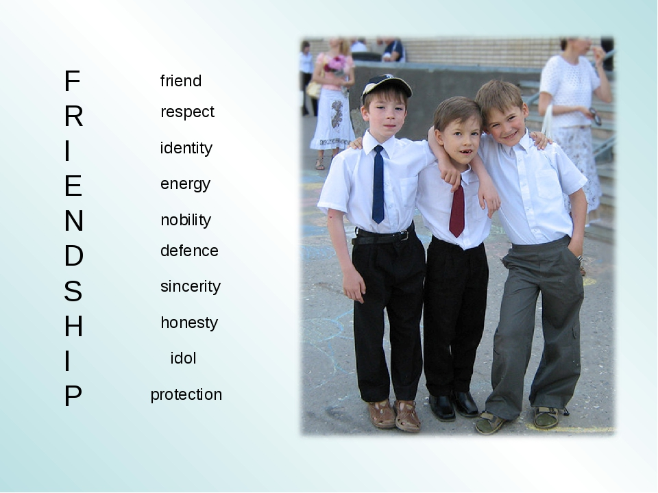 F R I E N D S H I P friend respect identity energy nobility defence sincerity...