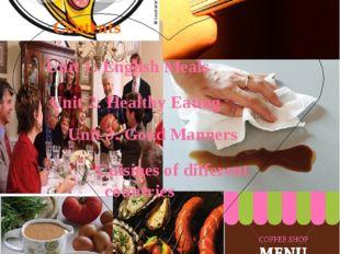 Contents Unit 1: English Meals Unit 2: Healthy Eating Unit 3: Good Manners Cu