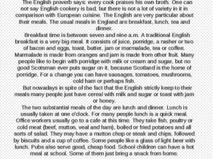 English Meals The English proverb says: every cook praises his own broth. One
