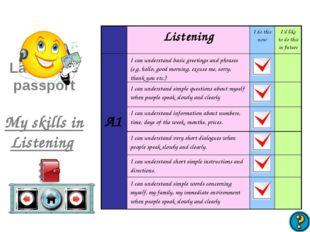 Language passport My skills in Listening ListeningI do this nowI'd like to
