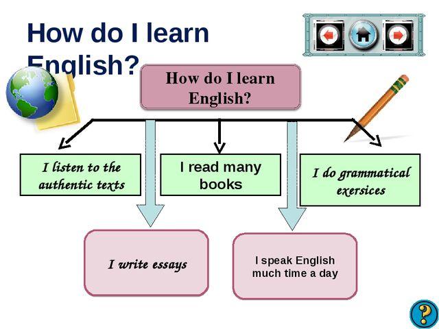 How do I learn English? I listen to the authentic texts I read many books I d...