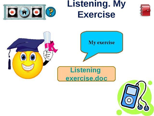 Listening. My Exercise Listening exercise.doc My exercise