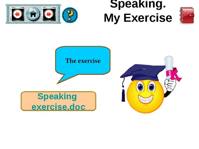 Speaking. My Exercise Speaking exercise.doc The exercise