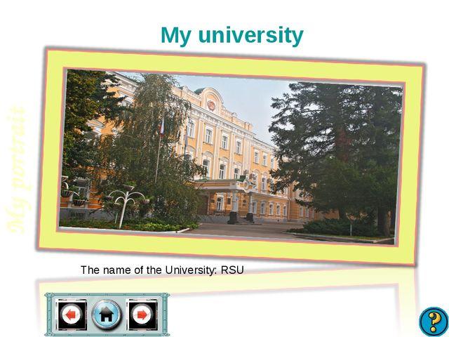 My university The name of the University: RSU My portrait