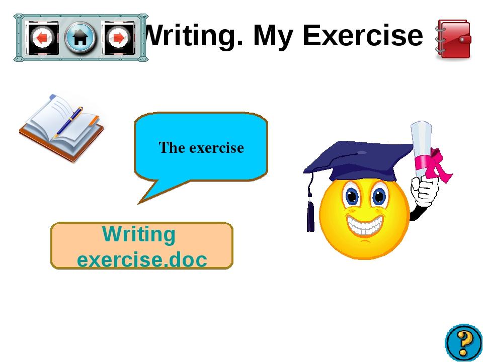 Writing. My Exercise Writing exercise.doc The exercise