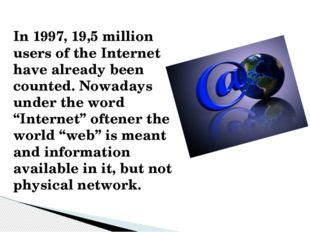In 1997, 19,5 million users of the Internet have already been counted. Nowada