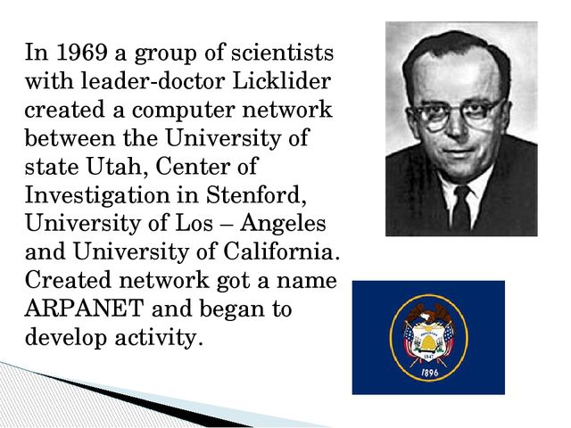 In 1969 a group of scientists with leader-doctor Licklider created a computer...