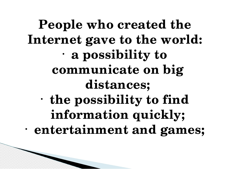 People who created the Internet gave to the world: a possibility to communica...
