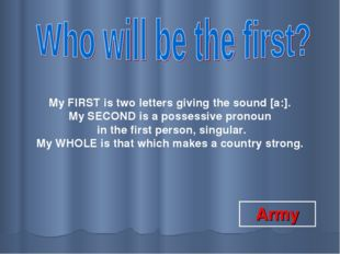 My FIRST is two letters giving the sound [a:]. My SECOND is a possessive pron
