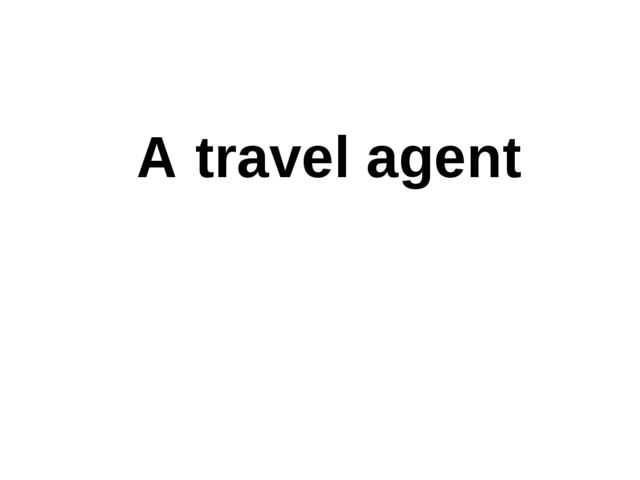A travel agent