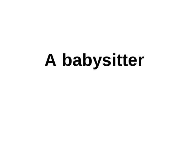 A babysitter