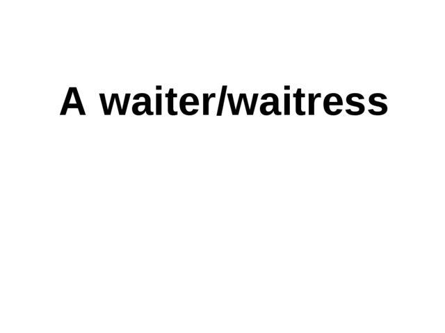 A waiter/waitress