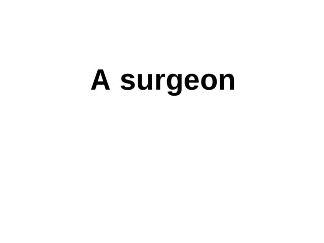 A surgeon