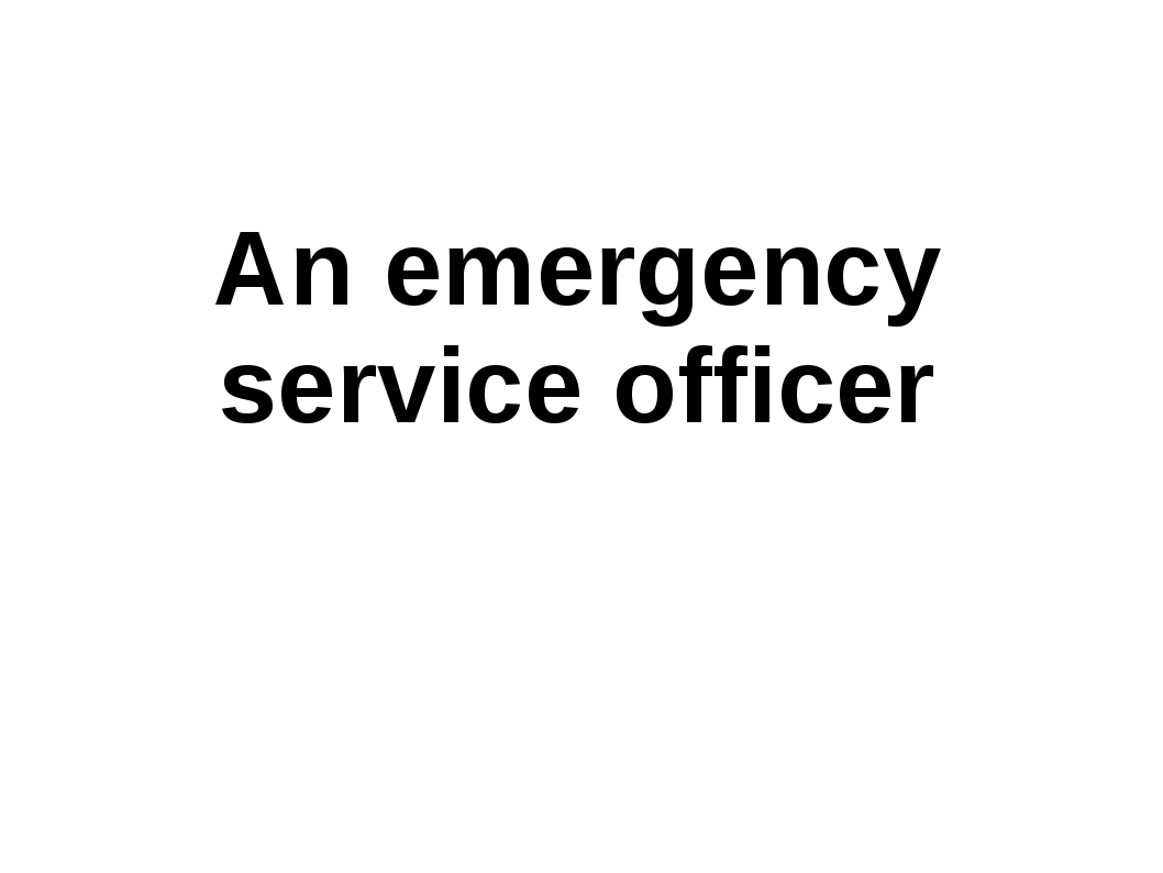 An emergency service officer