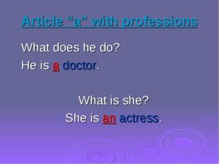 "Article ""a"" with professions What does he do? He is a doctor. What is she? Sh"