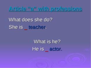 "Article ""a"" with professions What does she do? She is _ teacher. What is he?"
