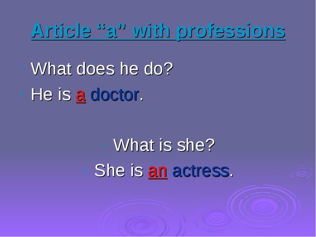 "Article ""a"" with professions What does he do? He is a doctor. What is she? Sh..."