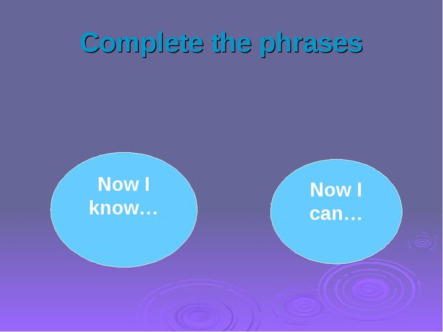 Complete the phrases Now I know… Now I can…