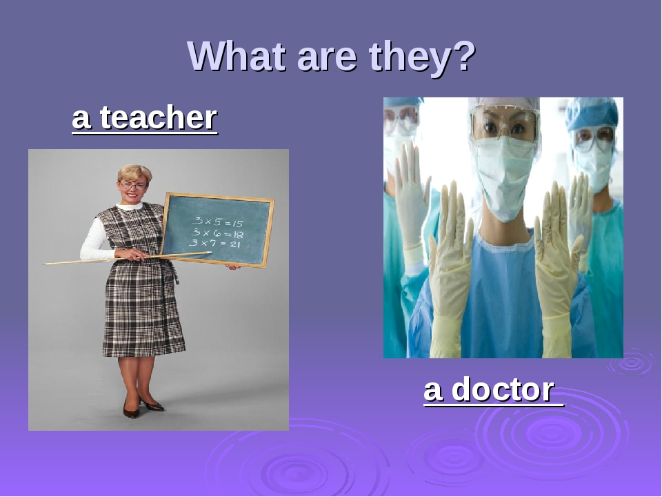 What are they? a teacher a doctor
