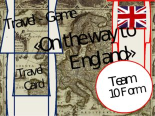Travel - Game . «On the way to England» Travel Card Team 10 Form