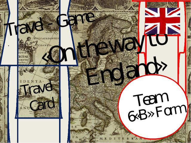 Travel - Game . «On the way to England» Travel Card Team 6«B» Form